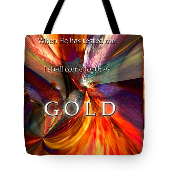 I Shall Come Forth As Gold Tote Bag