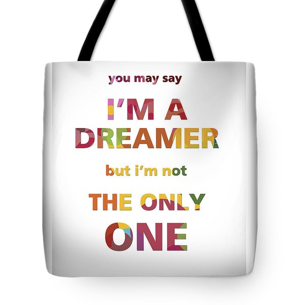 I'm A Dreamer But I'm Not The Only One Tote Bag by Gina Dsgn
