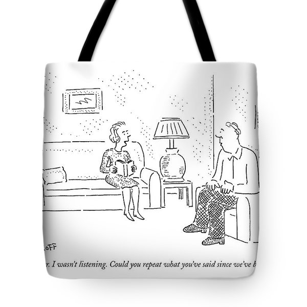 I'm Sorry, Dear. I Wasn't Listening Tote Bag