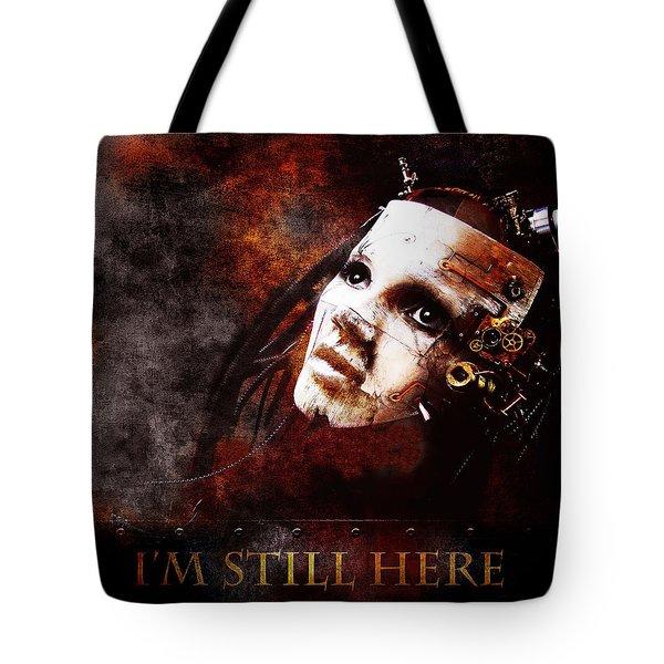 I'm Still Here Tote Bag