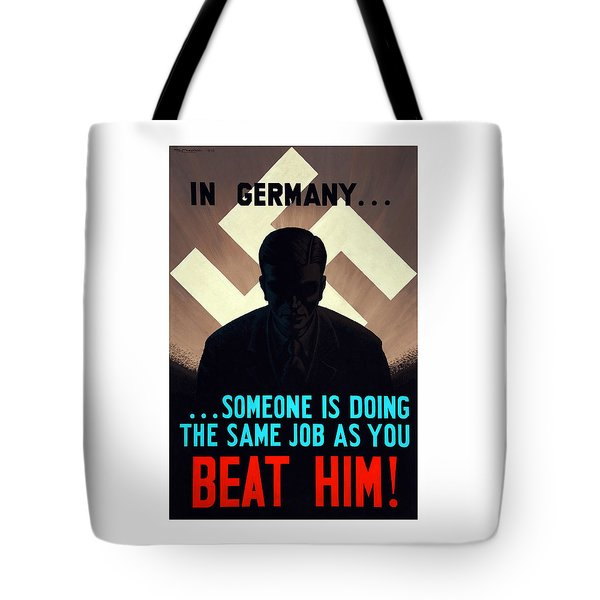 In Germany Someone Is Doing The Same Job As You Tote Bag by War Is Hell Store