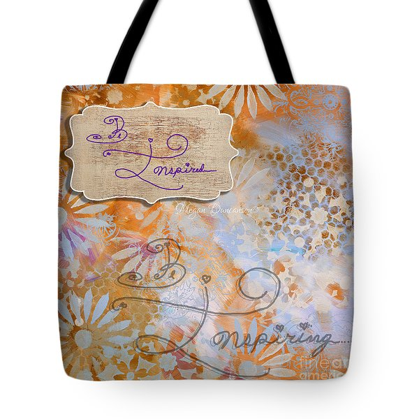 Inspirational Art Quote Decorative Flowers Be Inspired And Be Inspiring Tote Bag by Megan Duncanson
