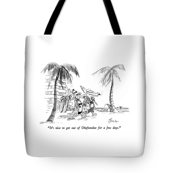 It's Nice To Get Out Of Okefenokee For A Few Days Tote Bag