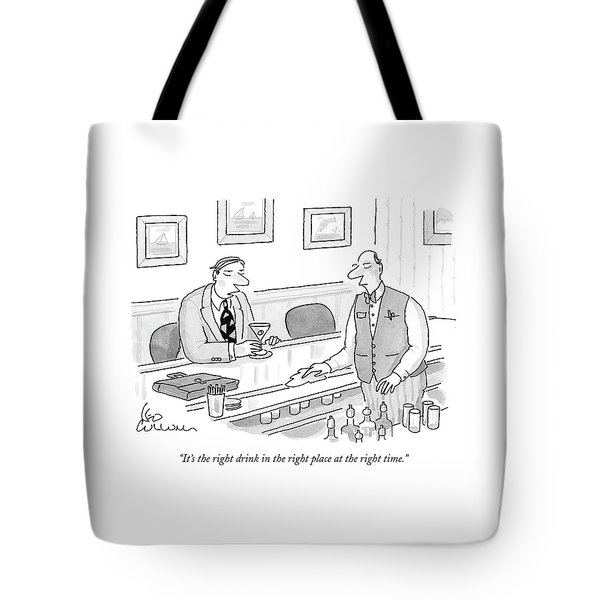 It's The Right Drink In The Right Place Tote Bag