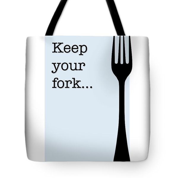Keep Your Fork... Tote Bag