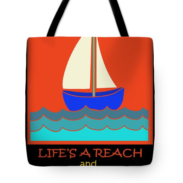 Tote Bag featuring the digital art Life's A Reach And Then You Jibe by Vagabond Folk Art - Virginia Vivier