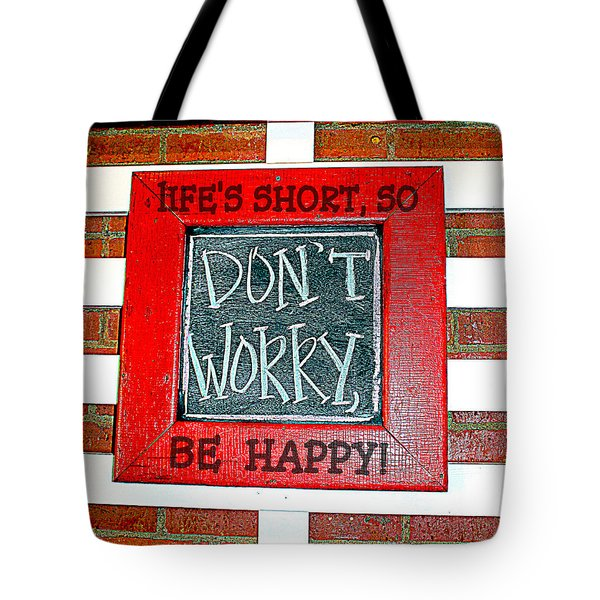 Life's Short So Don't Worry Be Happy Tote Bag