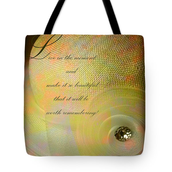 Tote Bag featuring the photograph Live In The Moment  by Sandra Foster