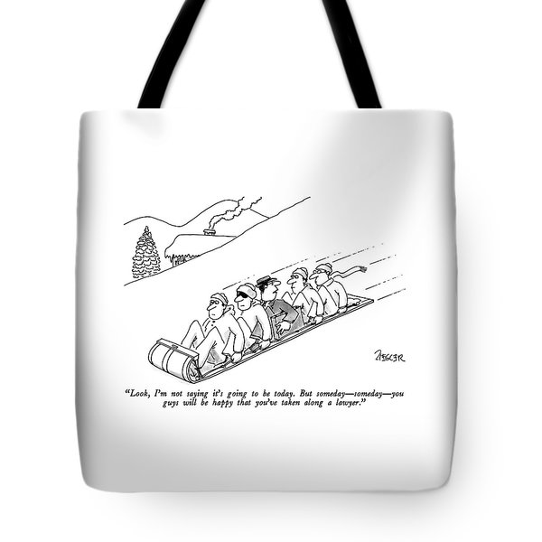 Look, I'm Not Saying It's Going To Be Today.  But Tote Bag