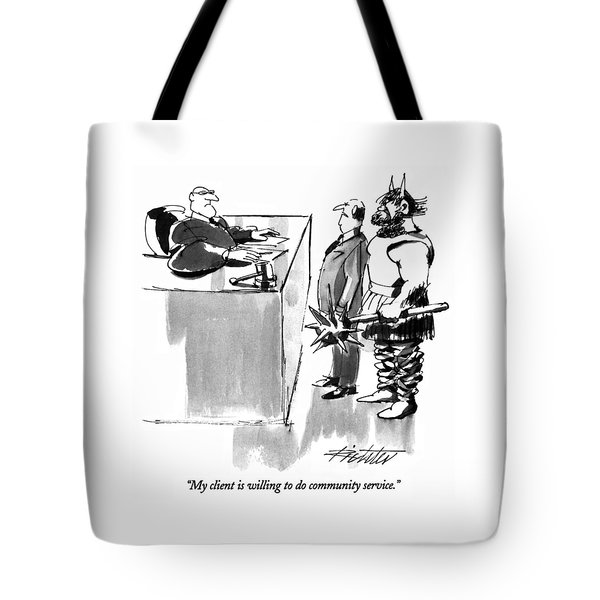 My Client Is Willing To Do Community Service Tote Bag