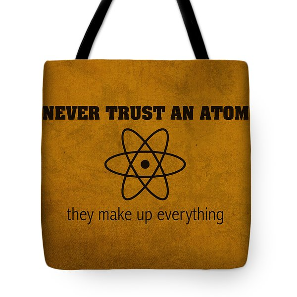 Never Trust An Atom They Make Up Everything Humor Art Tote Bag