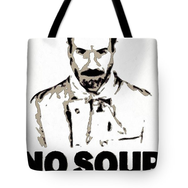 No Soup For You Tote Bag