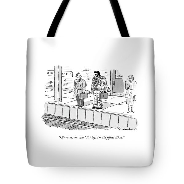 Of Course, On Casual Fridays I'm The ?fties Elvis Tote Bag