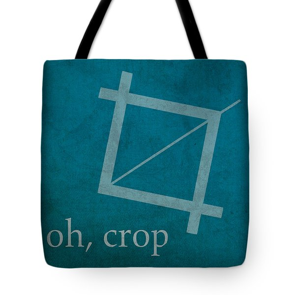 Oh Crop Photoshop Designer Humor Poster Tote Bag by Design Turnpike