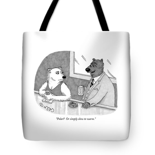 Polar?  Or Simply Slow To Warm Tote Bag