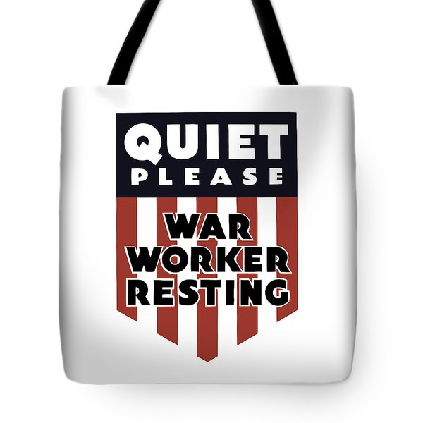 Quiet Please - War Worker Resting  Tote Bag by War Is Hell Store