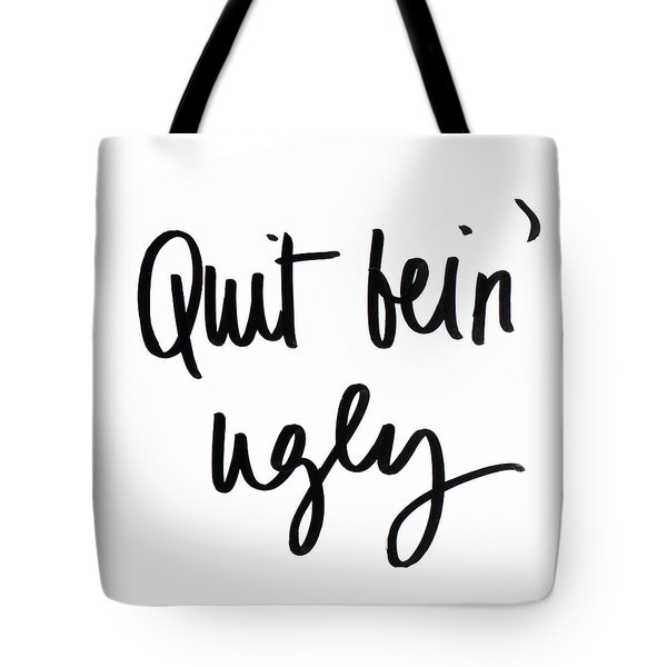 Quit Bein' Ugly Tote Bag