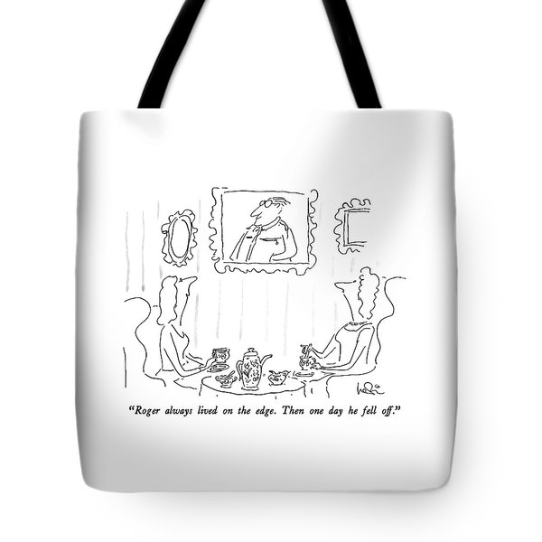 Roger Always Lived On The Edge.  Then One Day Tote Bag
