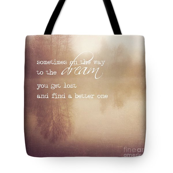 Sometimes On The Way To The Dream Tote Bag