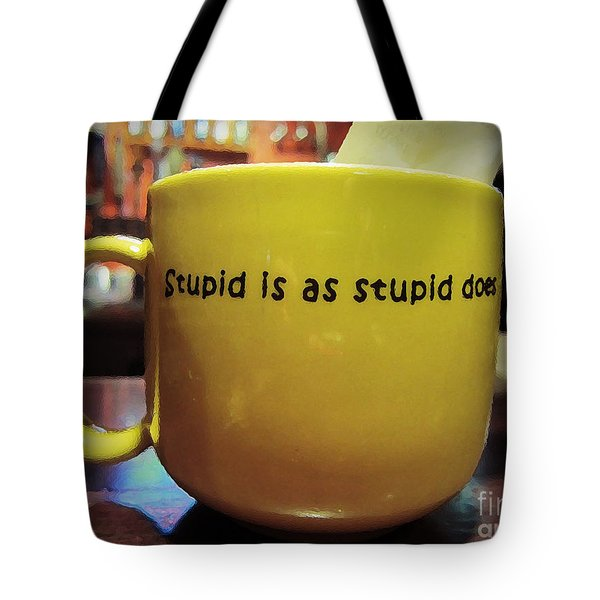 Stupid Is... Tote Bag