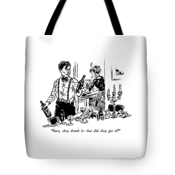 Sure, They Drank It - But Did They Get It? Tote Bag