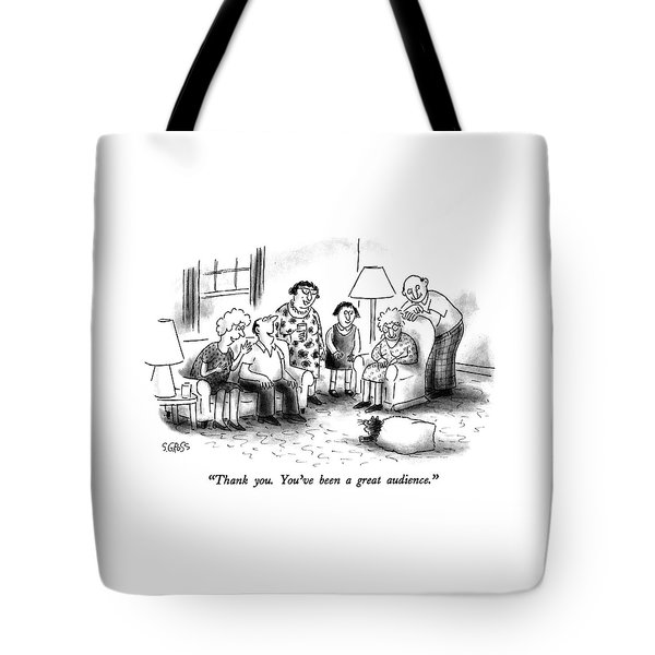 Thank You.  You've Been A Great Audience Tote Bag