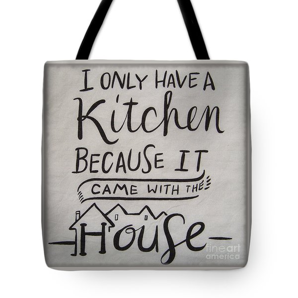 The Kitchen Came With The House Tote Bag