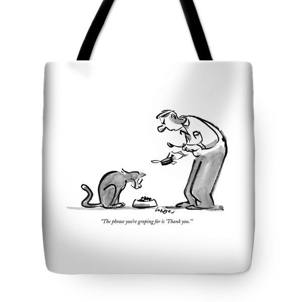 The Phrase You're Groping For Is 'thank You.' Tote Bag