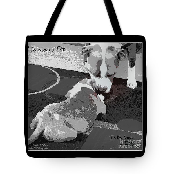To Know A Pit Is To Love Tote Bag by Bobbee Rickard