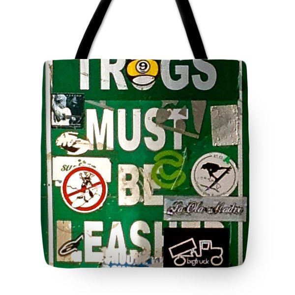 Trogs Must Be Leashed Tote Bag by Jeff Gater
