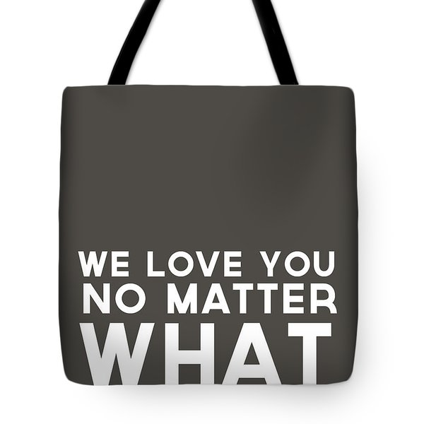 We Love You No Matter What - Grey Greeting Card Tote Bag by Linda Woods