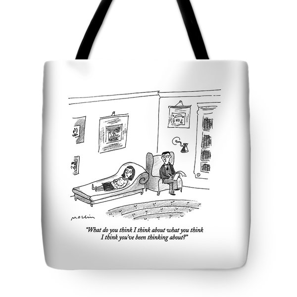 What Do You Think I Think About What You Think Tote Bag