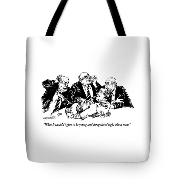 What I Wouldn't Give To Be Young And Deregulated Tote Bag