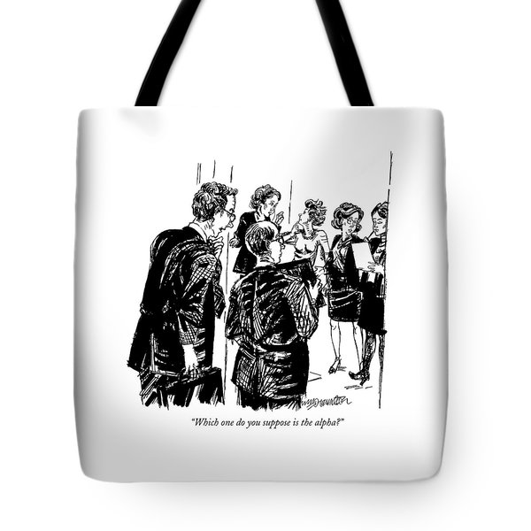 Which One Do You Suppose Is The Alpha? Tote Bag