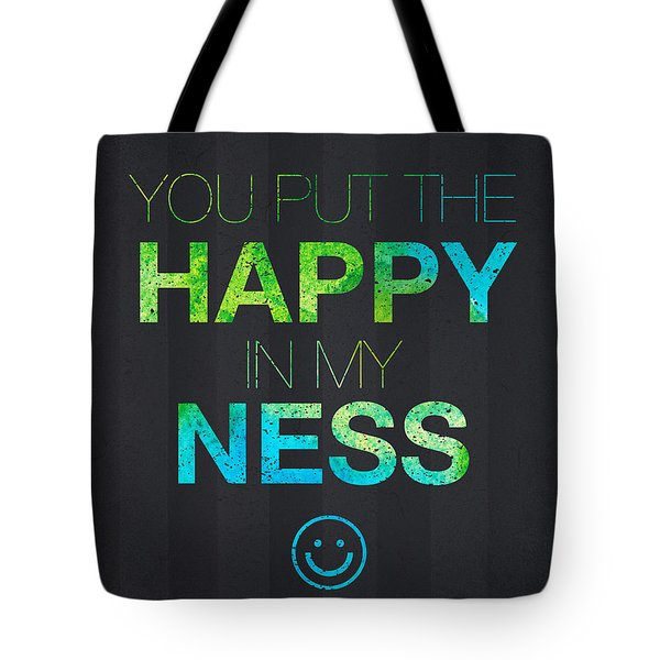 You Put The Happy In My Ness Tote Bag