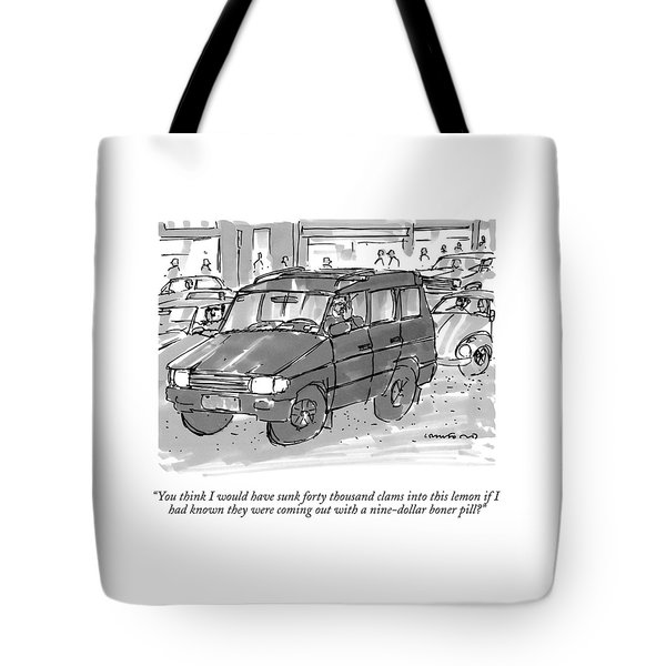 You Think I Would Have Sunk Forty Thousand Clams Tote Bag