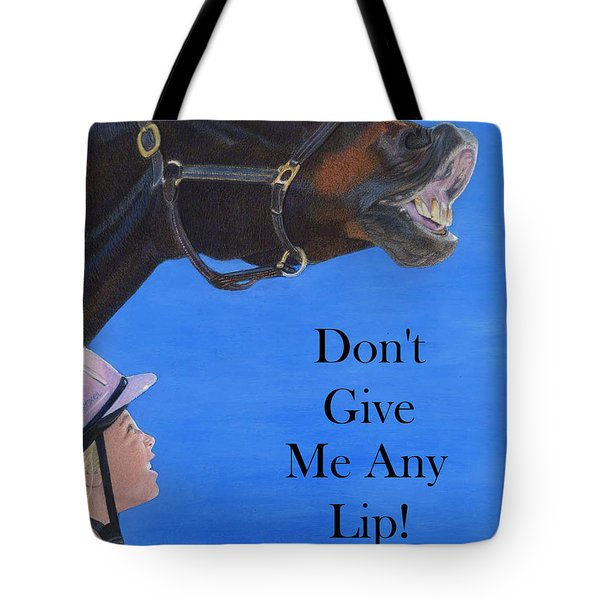 Don't Give Me Any Lip Tote Bag
