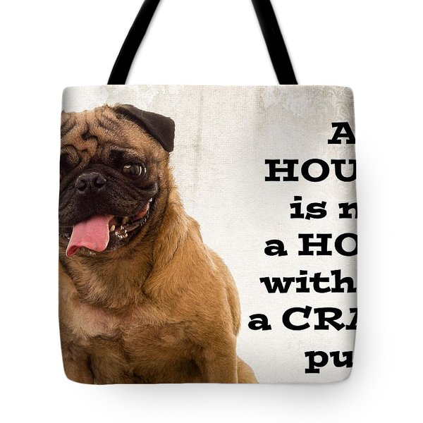 House Is Not A Home Without A Crazy Pug Tote Bag