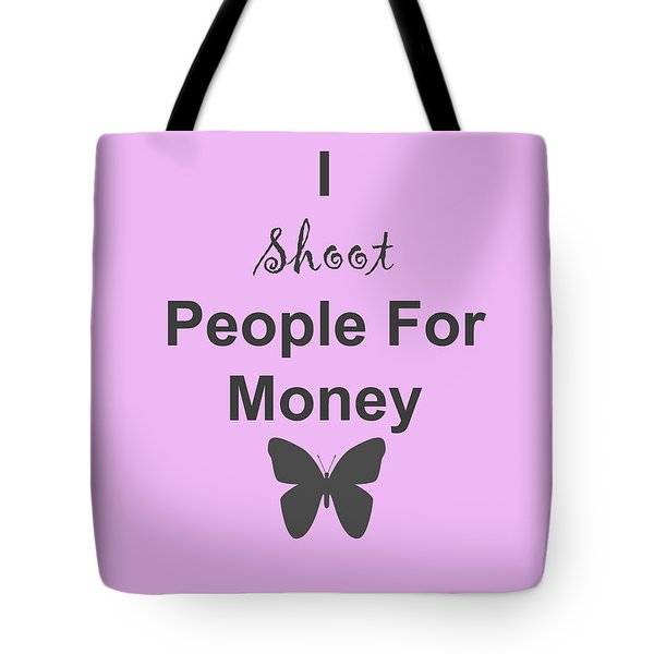 Tote Bag featuring the photograph I Shoot People For Money by Traci Cottingham
