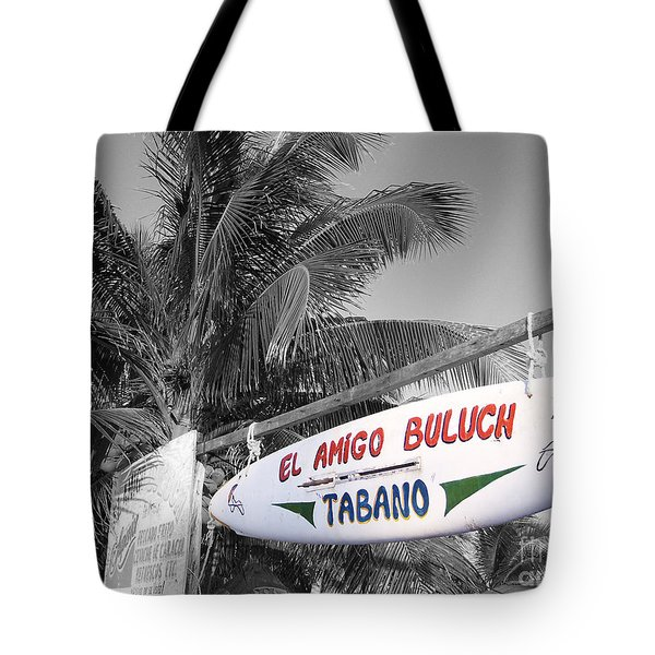 Tote Bag featuring the photograph Mahahual Mexico Surfboard Sign Color Splash Black And White by Shawn O'Brien