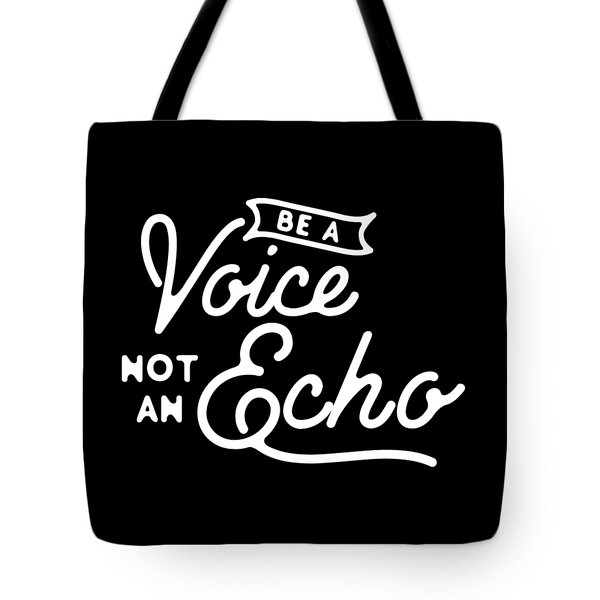 Be A Voice Not An Echo Tote Bag