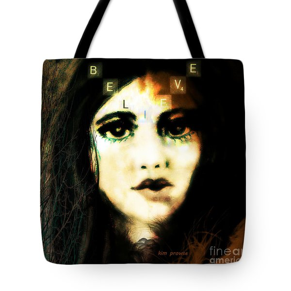 Believe  Tote Bag by Kim Prowse