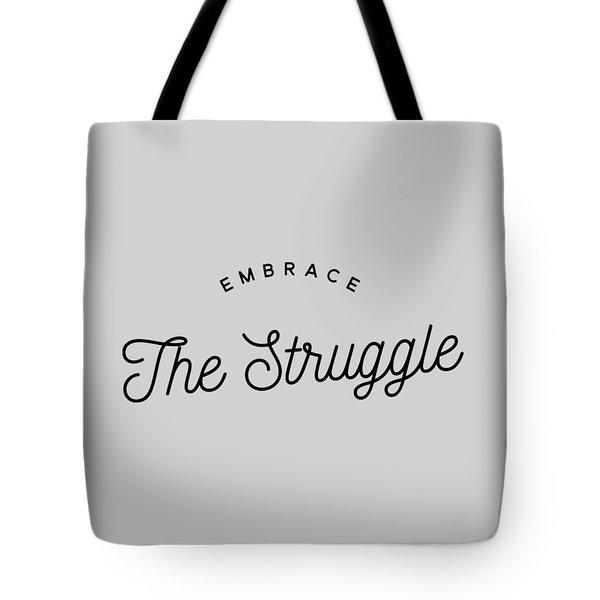 Embrace The Struggle Tote Bag by Wam