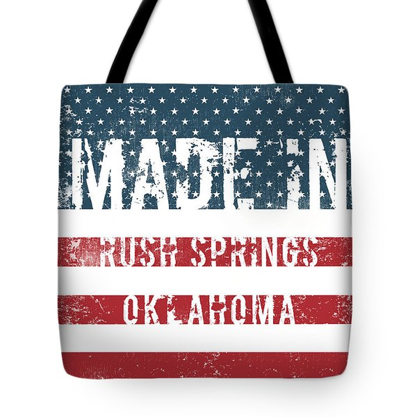 Made In Rush Springs, Oklahoma Tote Bag