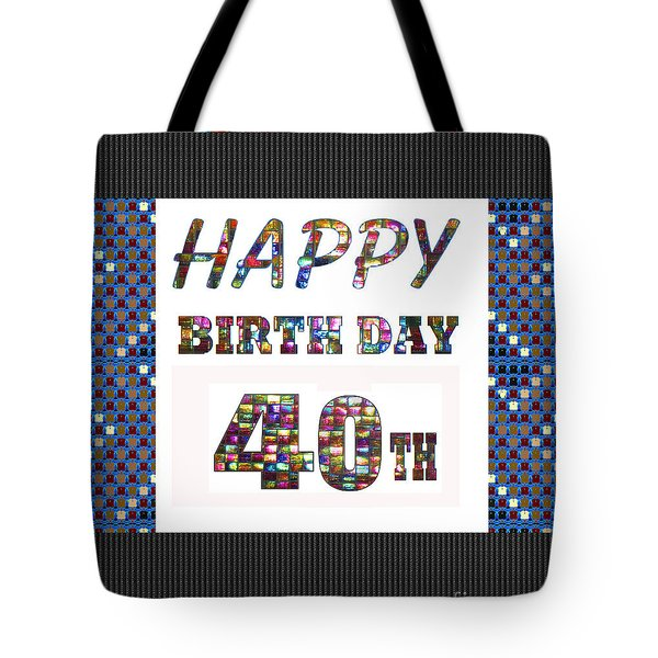 40th Happy Birthday Greeting Cards Pillows Curtains Phone Cases Tote By Navinjoshi Fineartamerica Tote Bag