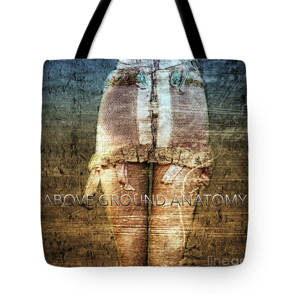 Above Ground Anatomy  Tote Bag by Steven Digman
