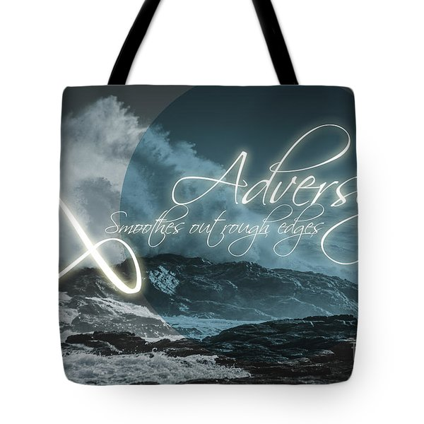 Adversity Smoothes Out Rough Edges Tote Bag