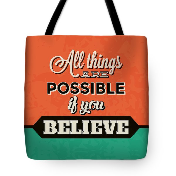All Things Are Possible If You Believe Tote Bag