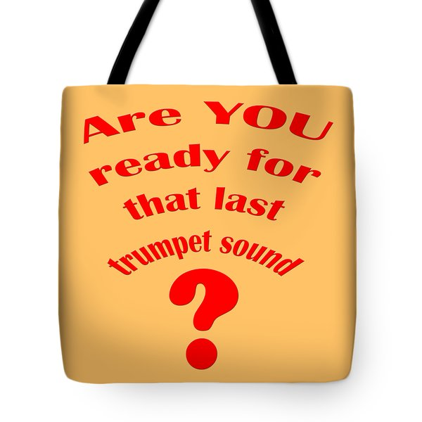 Are You Ready For The Last Trumpet Sound Tote Bag