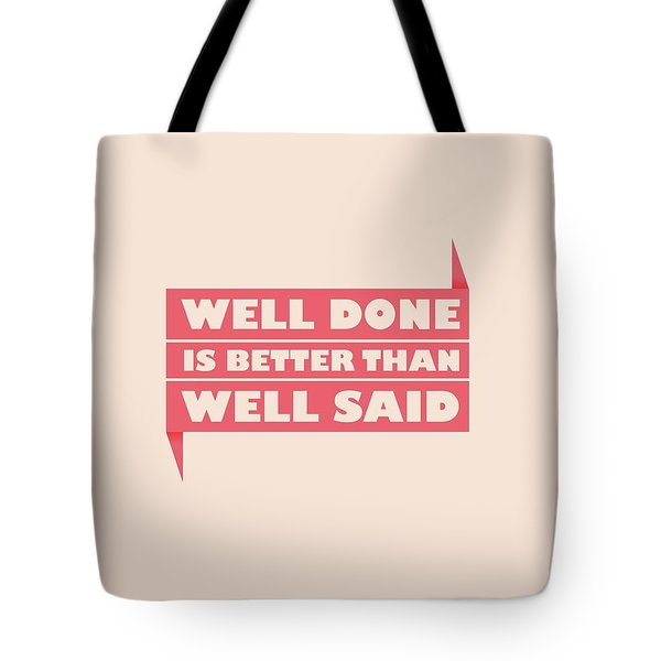 Well Done Is Better Than Well Said -  Benjamin Franklin Inspirational Quotes Poster Tote Bag by Lab No 4 - The Quotography Department